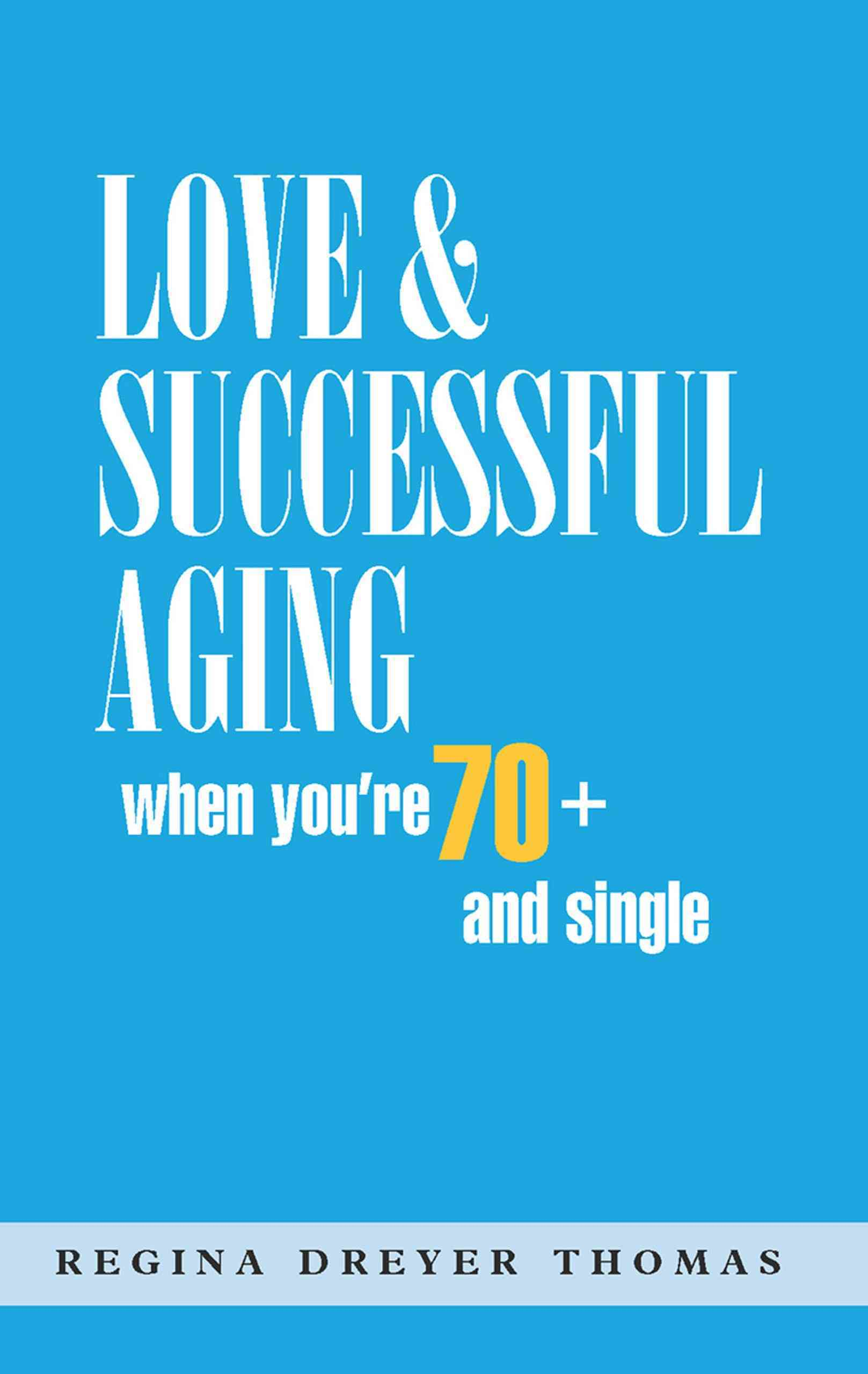 Love & Successful Aging When You're 70+ and Single By Thomas, Regina Dreyer