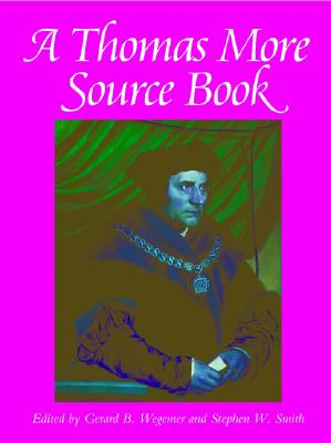 A Thomas More Source Book By Wegemer, Gerard B. (EDT)/ Smith, Stephen W. (EDT)