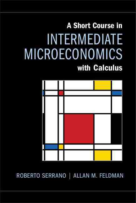 A Short Course in Intermediate Microeconomics With Calculus By Serrano, Roberto/ Feldman, Allan M.